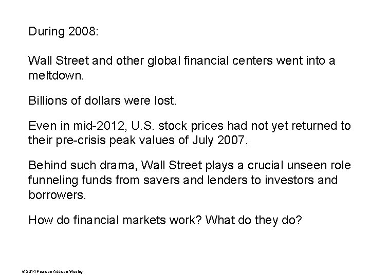 During 2008: Wall Street and other global financial centers went into a meltdown. Billions