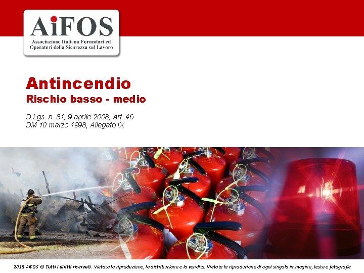 Antincendio Rischio basso - medio D. Lgs. n. 81, 9 aprile 2008, Art. 46