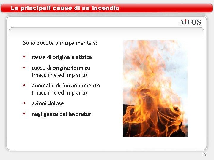 Le principali cause di un incendio Sono dovute principalmente a: • cause di origine