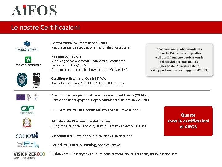 Le nostre Certificazioni Confcommercio - Imprese per l'Italia Rappresentanza associazione nazionale di categoria Regione