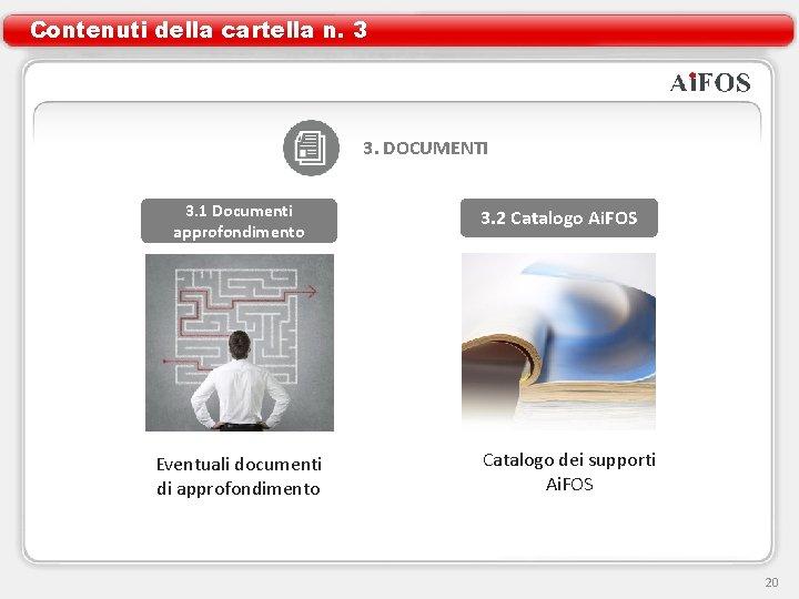 Contenuti della cartella n. 3 3. DOCUMENTI 3. 1 Documenti approfondimento Eventuali documenti di