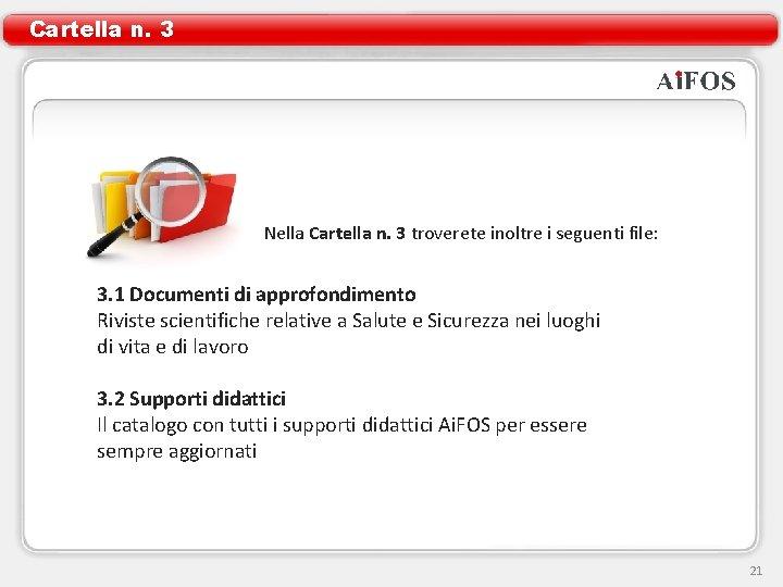 Cartella n. 3 Nella Cartella n. 3 troverete inoltre i seguenti file: 3. 1