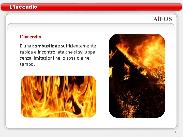 L'incendio È una combustione sufficientemente rapida e incontrollata che si sviluppa senza limitazioni nello
