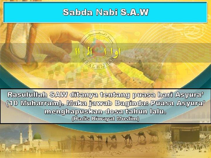 Sabda Nabi S. A. W ﺍﻭﺍ ﺍ ﺍﻟ ﺍﺍ Rasulullah SAW ditanya tentang puasa