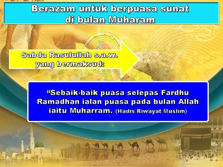 Berazam untuk berpuasa sunat di bulan Muharam Sabda Rasulullah s. a. w. yang bermaksud: