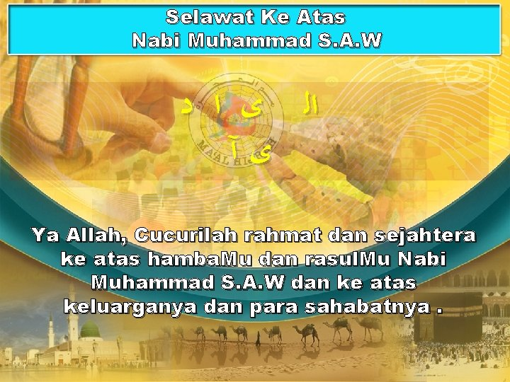 Selawat Ke Atas Nabi Muhammad S. A. W ﺍﻟ ﻯ ﺍ ﺩ ﻯآ Ya