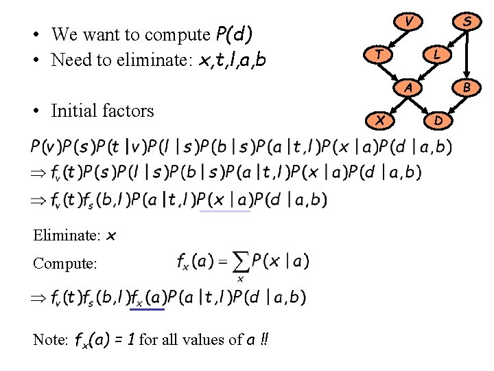 • We want to compute P(d) • Need to eliminate: x, t, l,
