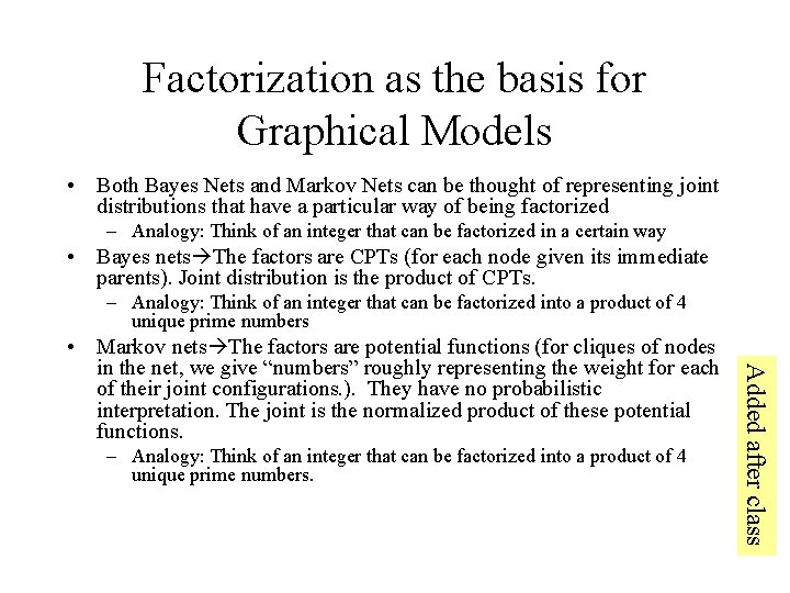 Factorization as the basis for Graphical Models • Both Bayes Nets and Markov Nets