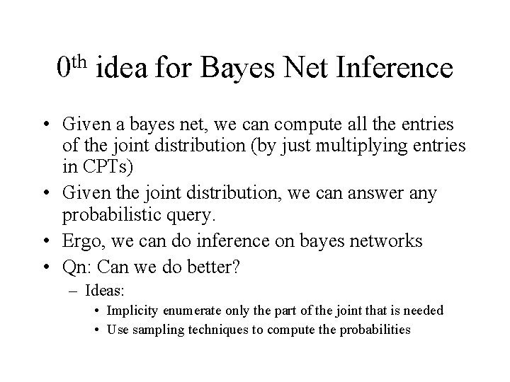 th 0 idea for Bayes Net Inference • Given a bayes net, we can