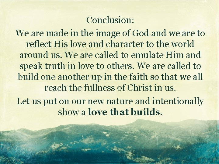 Conclusion: We are made in the image of God and we are to reflect