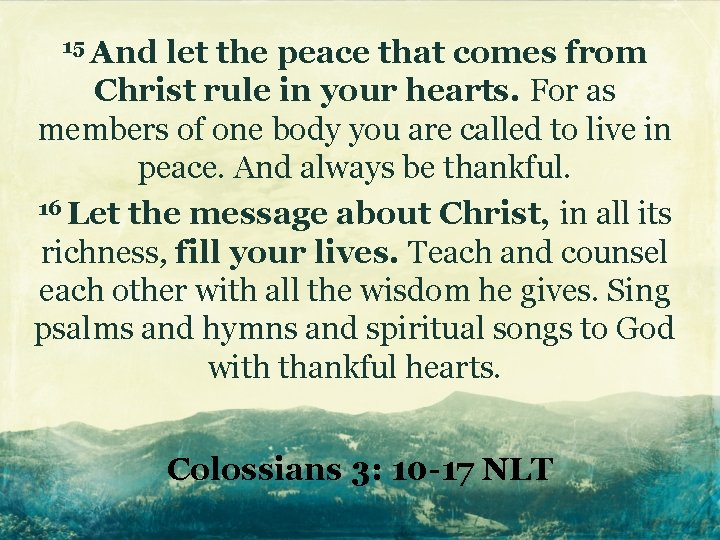 15 And let the peace that comes from Christ rule in your hearts. For