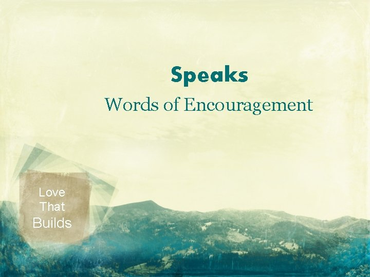 Speaks Words of Encouragement Love That Builds