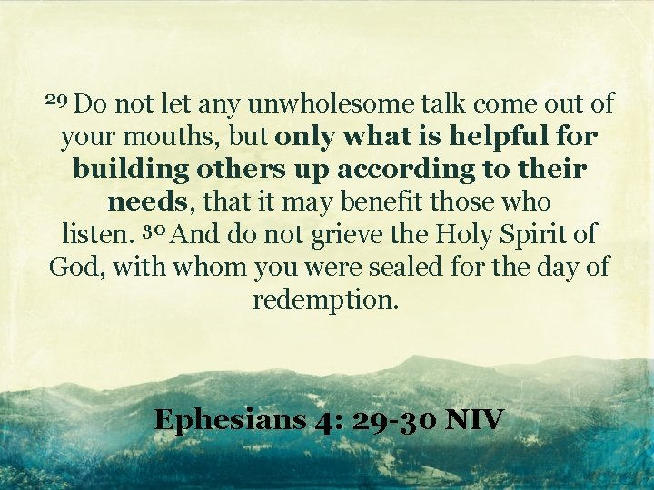 29 Do not let any unwholesome talk come out of your mouths, but only