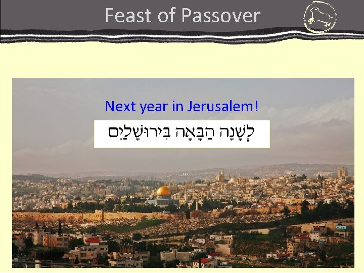 Feast of Passover Next year in Jerusalem!
