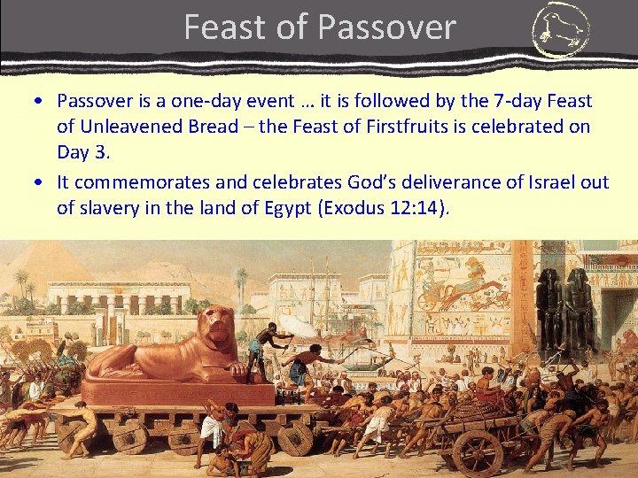 Feast of Passover • Passover is a one-day event … it is followed by