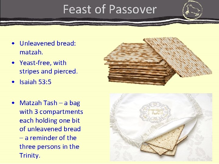 Feast of Passover • Unleavened bread: matzah. • Yeast-free, with stripes and pierced. •