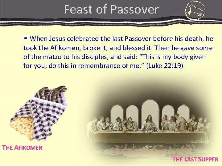 Feast of Passover • When Jesus celebrated the last Passover before his death, he