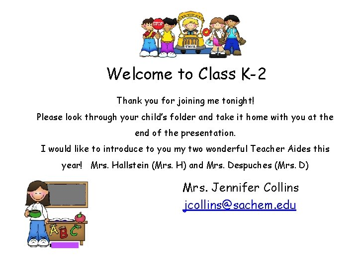Welcome to Class K-2 Thank you for joining me tonight! Please look through your