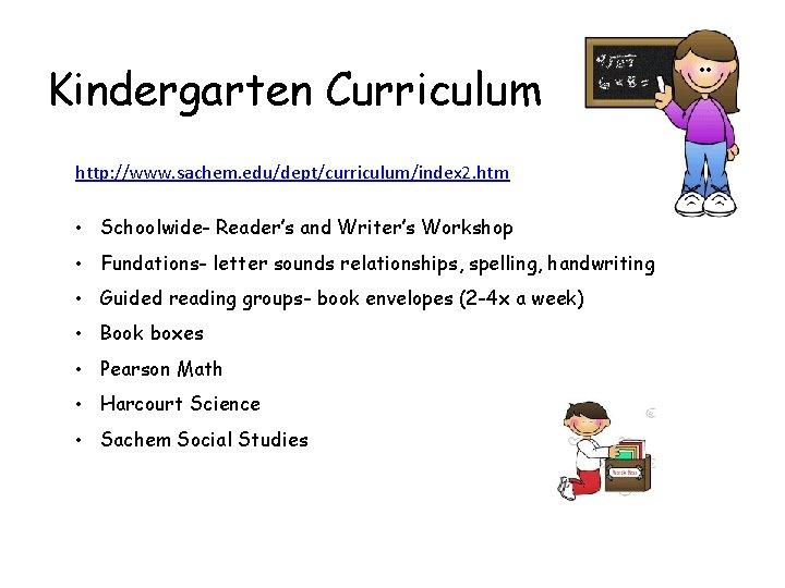 Kindergarten Curriculum http: //www. sachem. edu/dept/curriculum/index 2. htm • Schoolwide- Reader's and Writer's Workshop