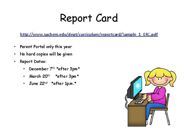 Report Card http: //www. sachem. edu/dept/curriculum/reportcard/Sample_1_ERC. pdf • Parent Portal only this year •