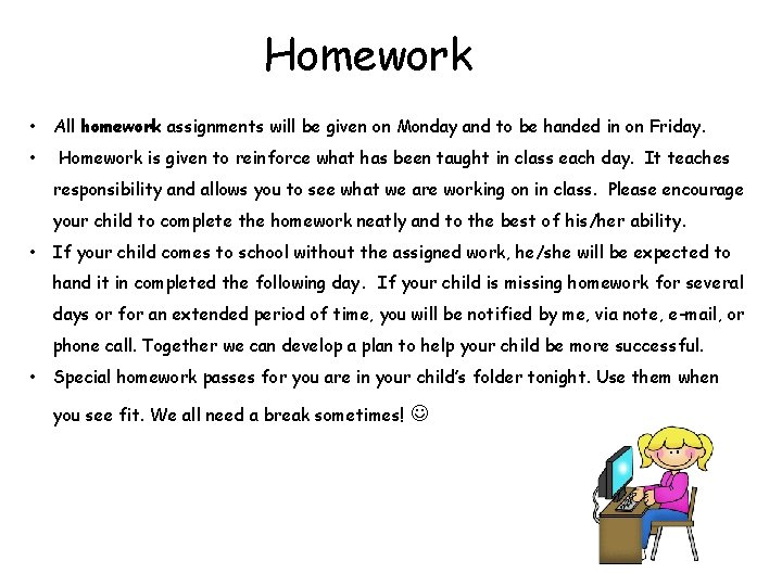 Homework • All homework assignments will be given on Monday and to be handed