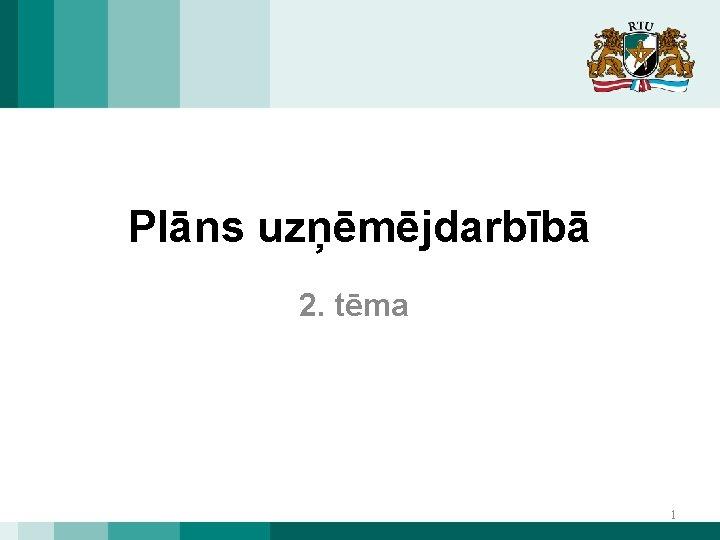 Plāns uzņēmējdarbībā 2. tēma 1