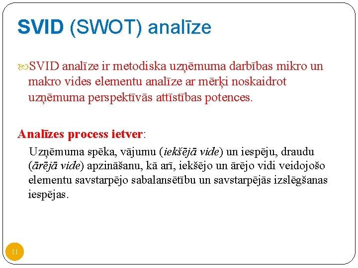 SVID (SWOT) analīze SVID analīze ir metodiska uzņēmuma darbības mikro un makro vides elementu