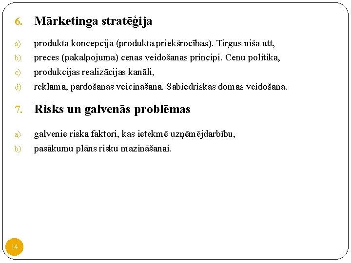 6. Mārketinga stratēģija a) d) produkta koncepcija (produkta priekšrocības). Tirgus niša utt, preces (pakalpojuma)