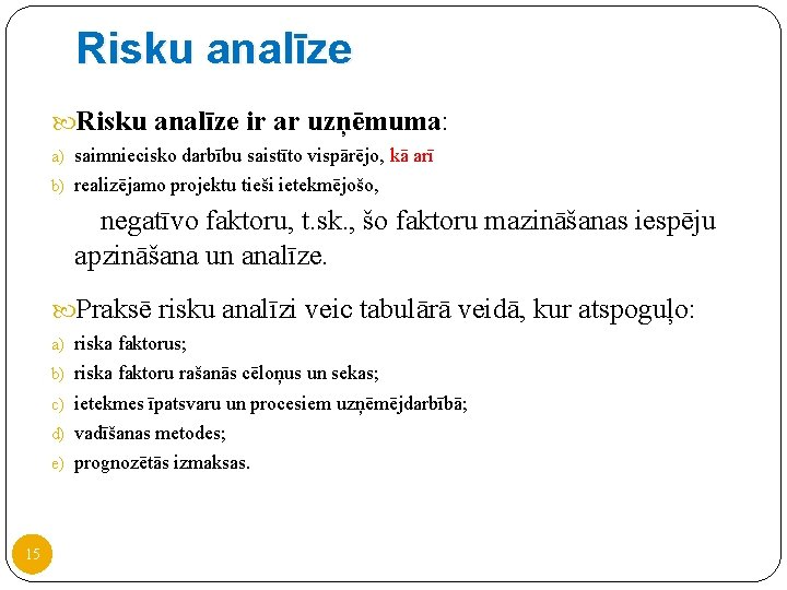 Risku analīze ir ar uzņēmuma: a) saimniecisko darbību saistīto vispārējo, kā arī b) realizējamo
