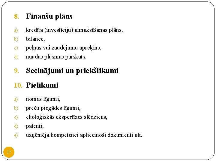 8. Finanšu plāns a) d) kredīta (investīciju) atmaksāšanas plāns, bilance, peļņas vai zaudējumu aprēķins,