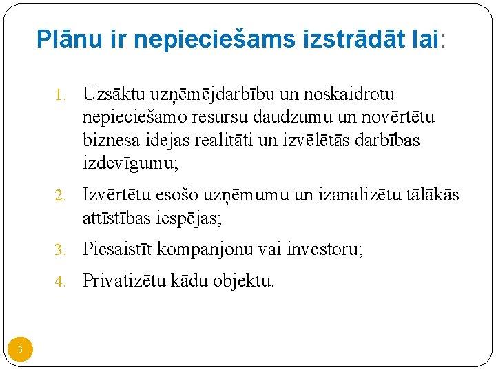 Plānu ir nepieciešams izstrādāt lai: 1. Uzsāktu uzņēmējdarbību un noskaidrotu nepieciešamo resursu daudzumu un