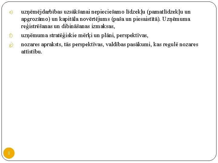 e) f) g) 8 uzņēmējdarbības uzsākšanai nepieciešamo līdzekļu (pamatlīdzekļu un apgrozāmo) un kapitāla novērtējums