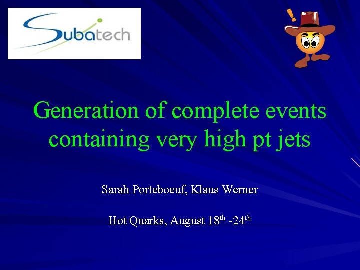 Generation of complete events containing very high pt jets Sarah Porteboeuf, Klaus Werner Hot