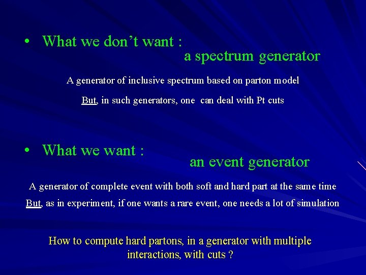 • What we don't want : a spectrum generator A generator of inclusive