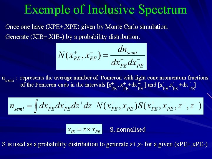 Exemple of Inclusive Spectrum Once one have (XPE+, XPE) given by Monte Carlo simulation.