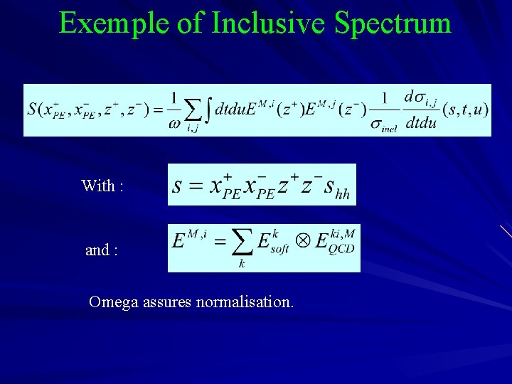 Exemple of Inclusive Spectrum With : and : Omega assures normalisation.