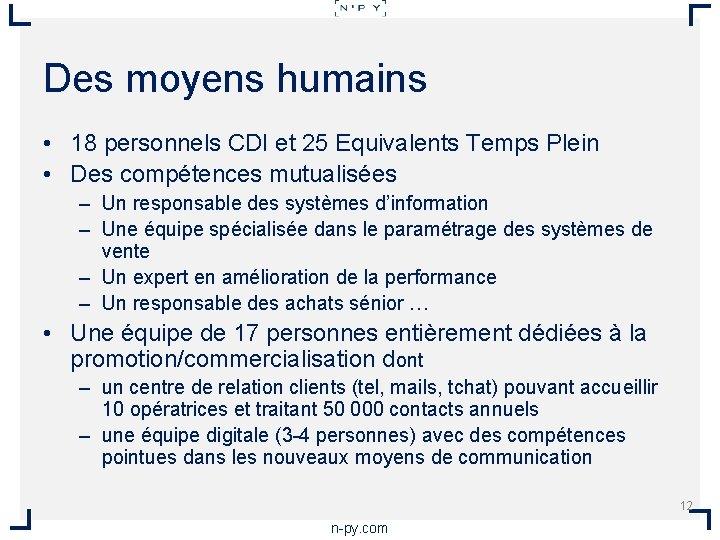Des moyens humains • 18 personnels CDI et 25 Equivalents Temps Plein • Des