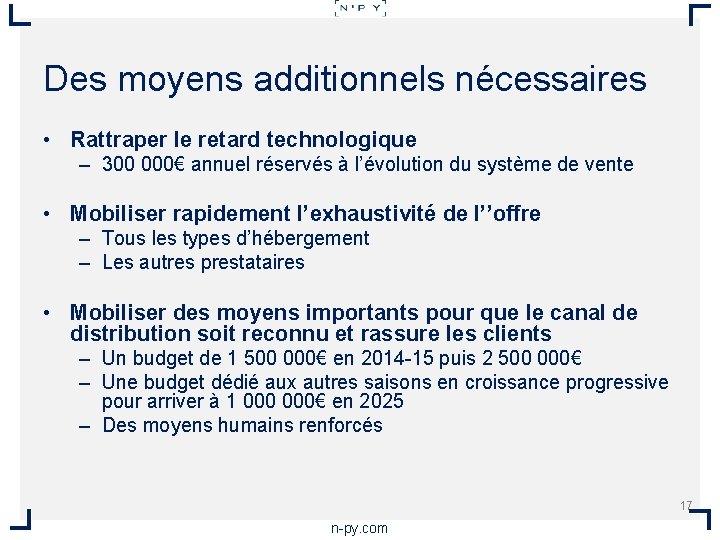Des moyens additionnels nécessaires • Rattraper le retard technologique – 300 000€ annuel réservés