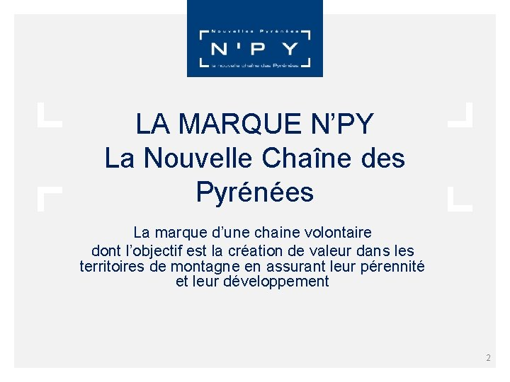 LA MARQUE N'PY La Nouvelle Chaîne des Pyrénées La marque d'une chaine volontaire dont