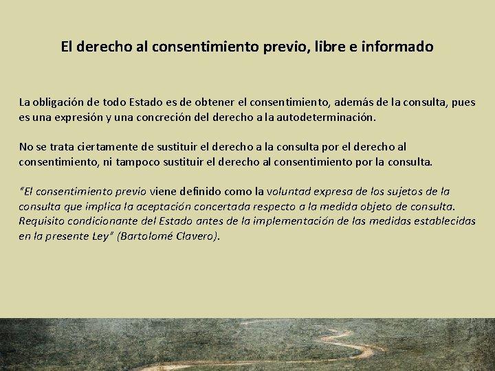 El derecho al consentimiento previo, libre e informado La obligación de todo Estado es