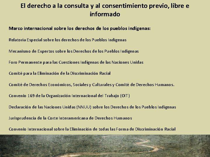 El derecho a la consulta y al consentimiento previo, libre e informado Marco internacional