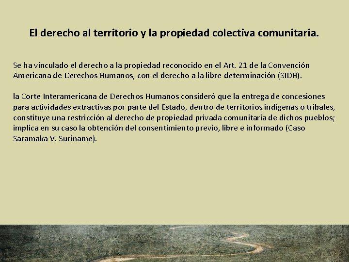 El derecho al territorio y la propiedad colectiva comunitaria. Se ha vinculado el derecho