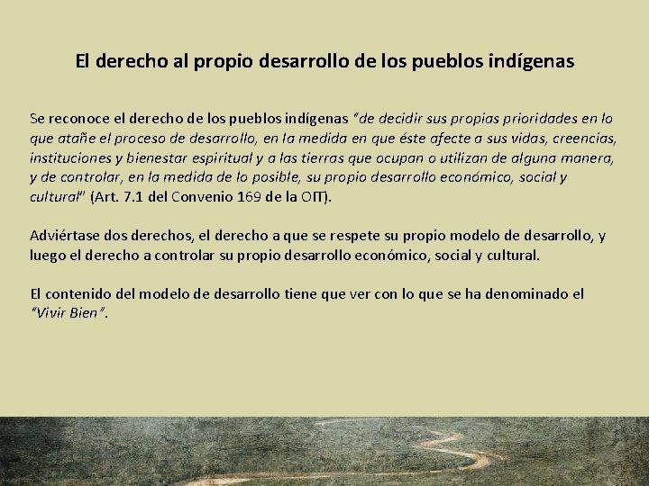 El derecho al propio desarrollo de los pueblos indígenas Se reconoce el derecho de