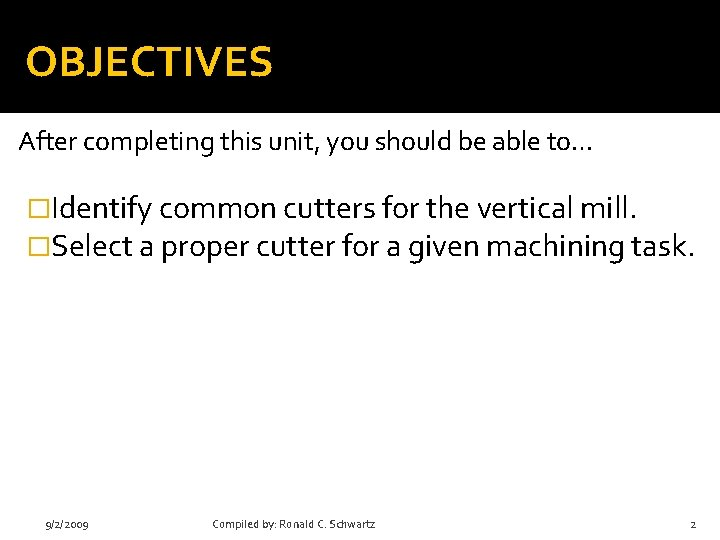 OBJECTIVES After completing this unit, you should be able to… �Identify common cutters for