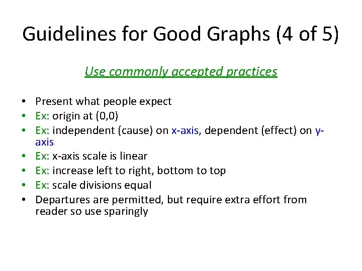 Guidelines for Good Graphs (4 of 5) Use commonly accepted practices • Present what