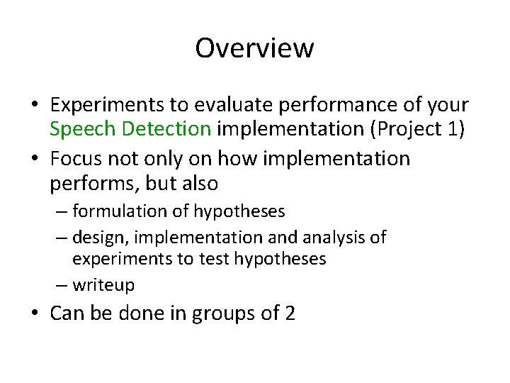 Overview • Experiments to evaluate performance of your Speech Detection implementation (Project 1) •