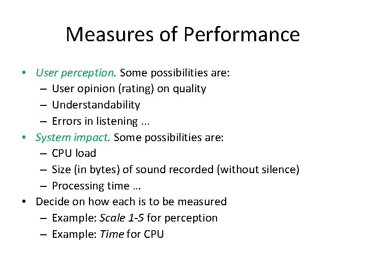 Measures of Performance • User perception. Some possibilities are: – User opinion (rating) on