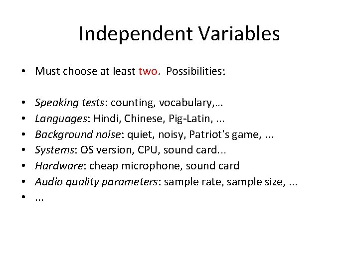 Independent Variables • Must choose at least two. Possibilities: • • Speaking tests: counting,