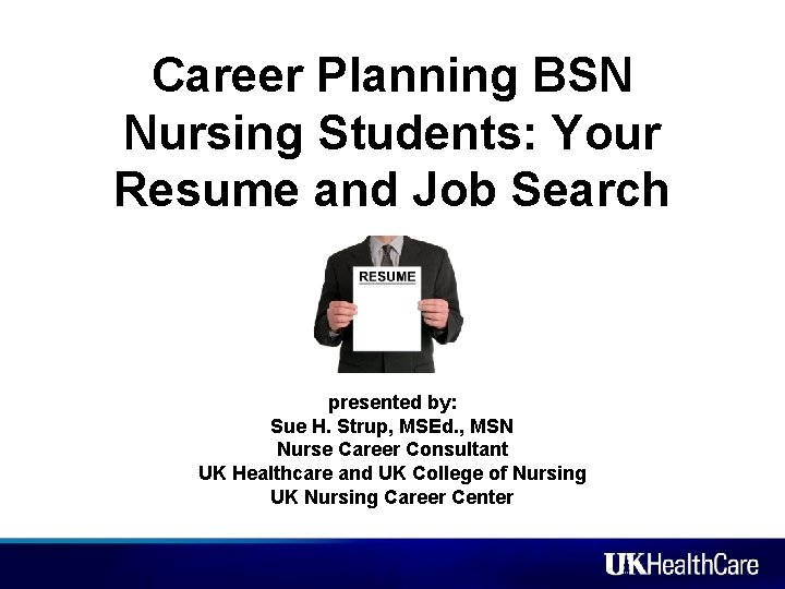 Career Planning BSN Nursing Students: Your Resume and Job Search presented by: Sue H.