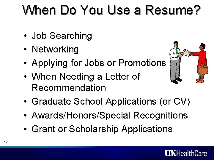 When Do You Use a Resume? • • Job Searching Networking Applying for Jobs